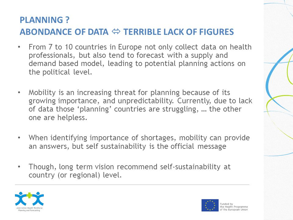 From 7 to 10 countries in Europe not only collect data on health professionals, but also tend to forecast with a supply and demand based model, leading to potential planning actions on the political level.