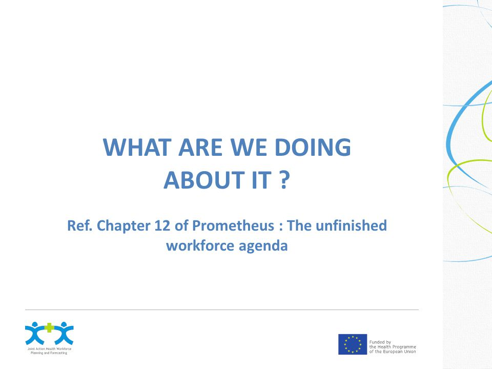 WHAT ARE WE DOING ABOUT IT Ref. Chapter 12 of Prometheus : The unfinished workforce agenda