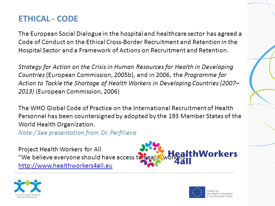 ETHICAL - CODE The European Social Dialogue in the hospital and healthcare sector has agreed a Code of Conduct on the Ethical Cross-Border Recruitment and Retention in the Hospital Sector and a Framework of Actions on Recruitment and Retention.