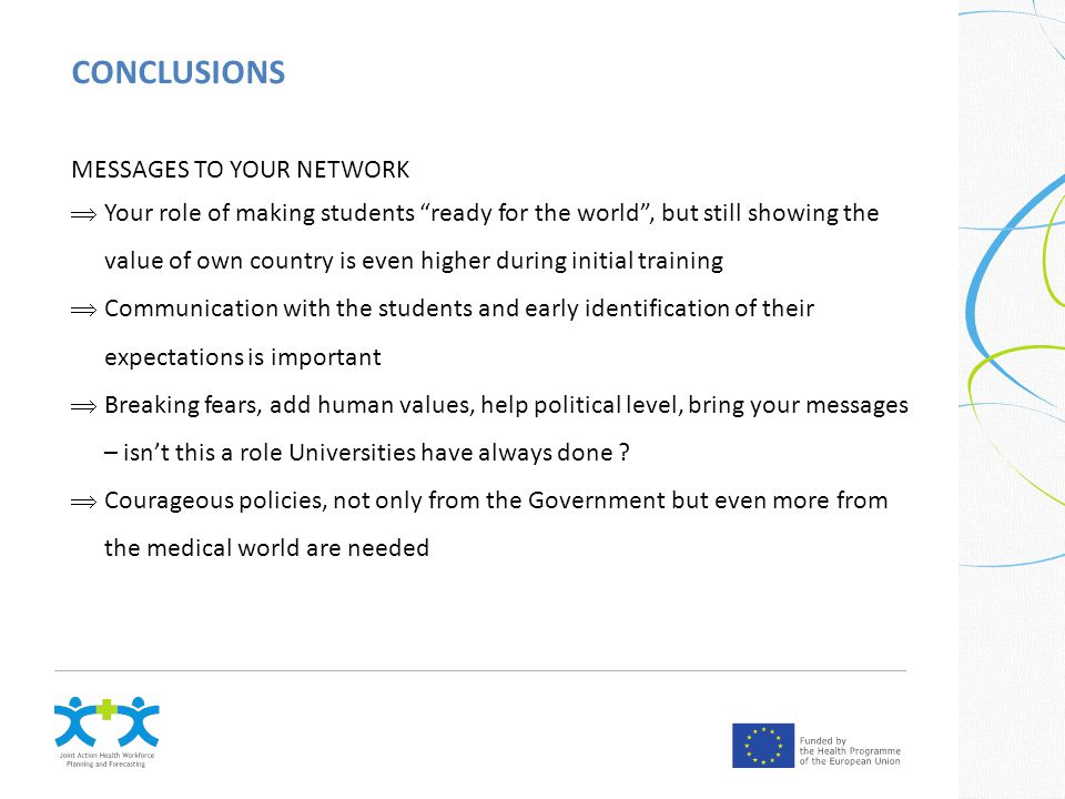 CONCLUSIONS MESSAGES TO YOUR NETWORK  Your role of making students ready for the world , but still showing the value of own country is even higher during initial training  Communication with the students and early identification of their expectations is important  Breaking fears, add human values, help political level, bring your messages – isn't this a role Universities have always done .