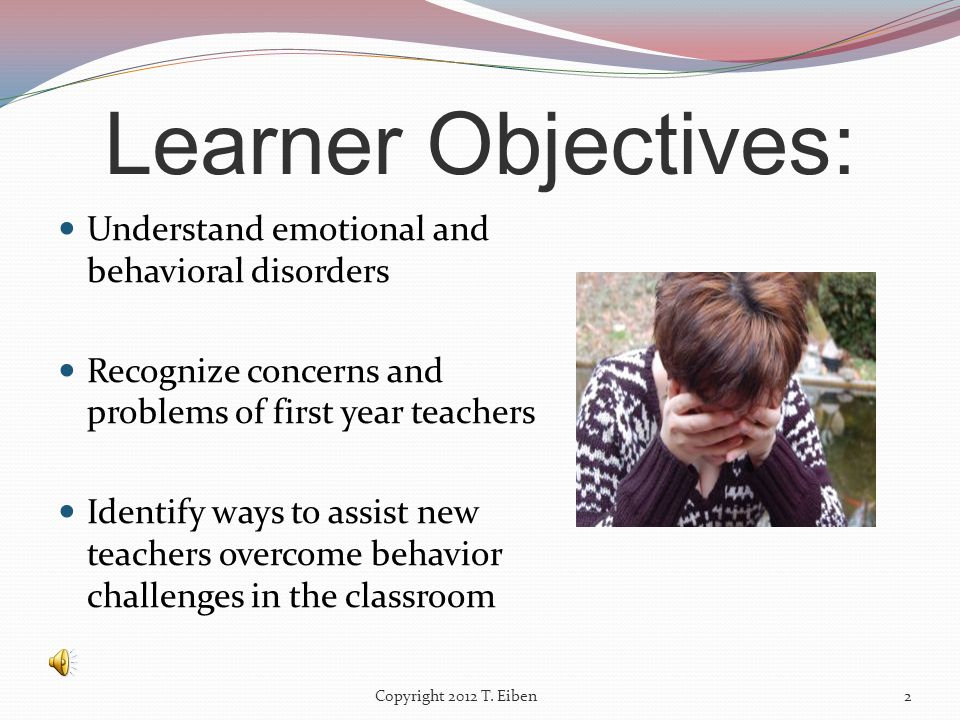 Strategies for principals and administrators to assist new teachers overcome behavioral challenges within the classroom Tara Eiben University of Pittsburgh 1 Copyright 2012 T.