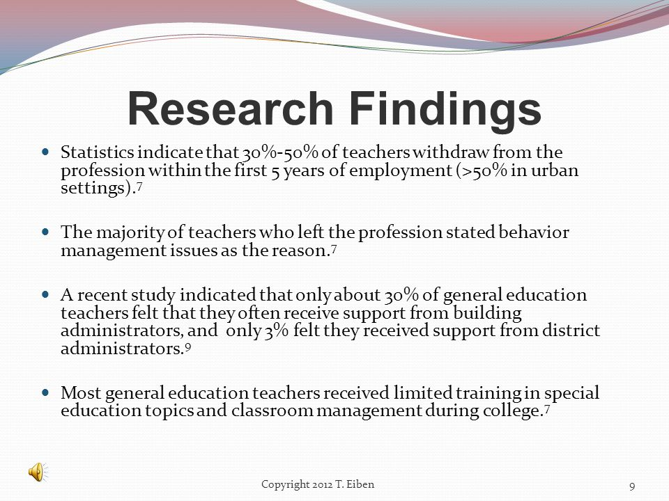 Research Findings Statistics indicate that 30%-50% of teachers withdraw from the profession within the first 5 years of employment (>50% in urban settings).