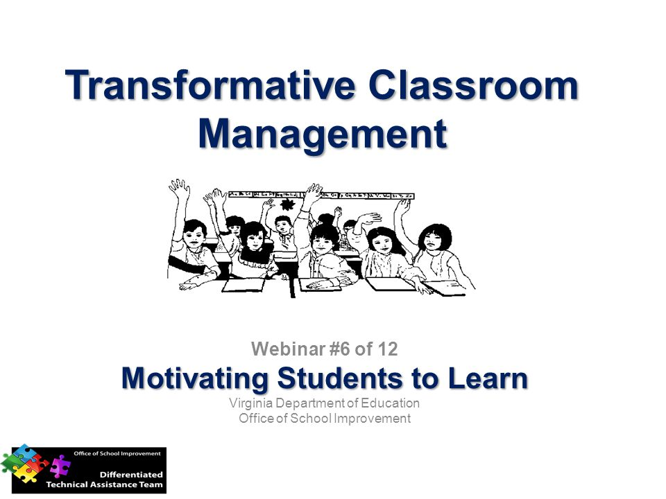 Transformative Classroom Management Webinar #6 of 12 Motivating Students to Learn Virginia Department of Education Office of School Improvement