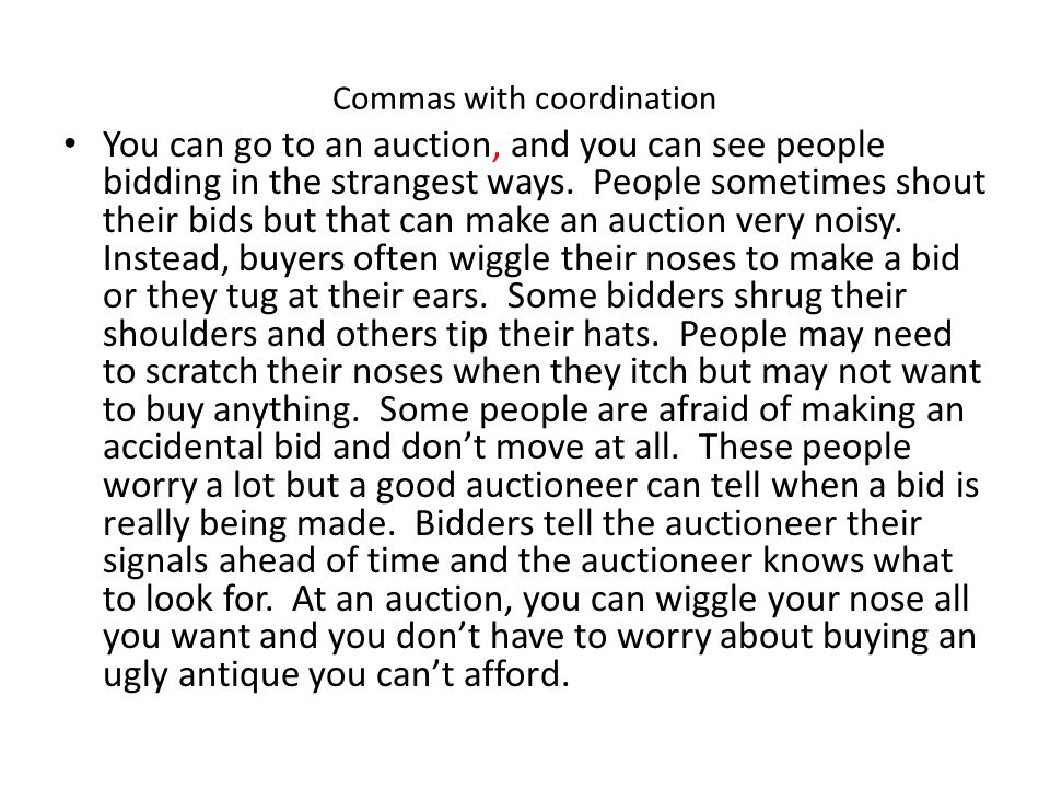 Commas with coordination You can go to an auction, and you can see people bidding in the strangest ways. People sometimes shout their bids but that ca