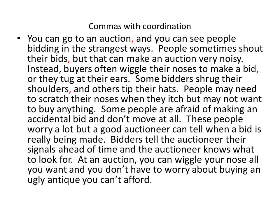 Commas with coordination You can go to an auction, and you can see people bidding in the strangest ways. People sometimes shout their bids, but that c