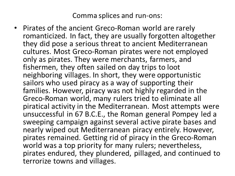 Comma splices and run-ons: Pirates of the ancient Greco-Roman world are rarely romanticized. In fact, they are usually forgotten altogether they did p