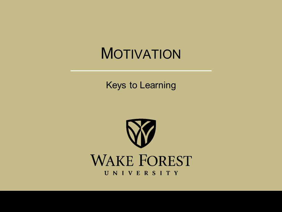 M OTIVATION Keys to Learning
