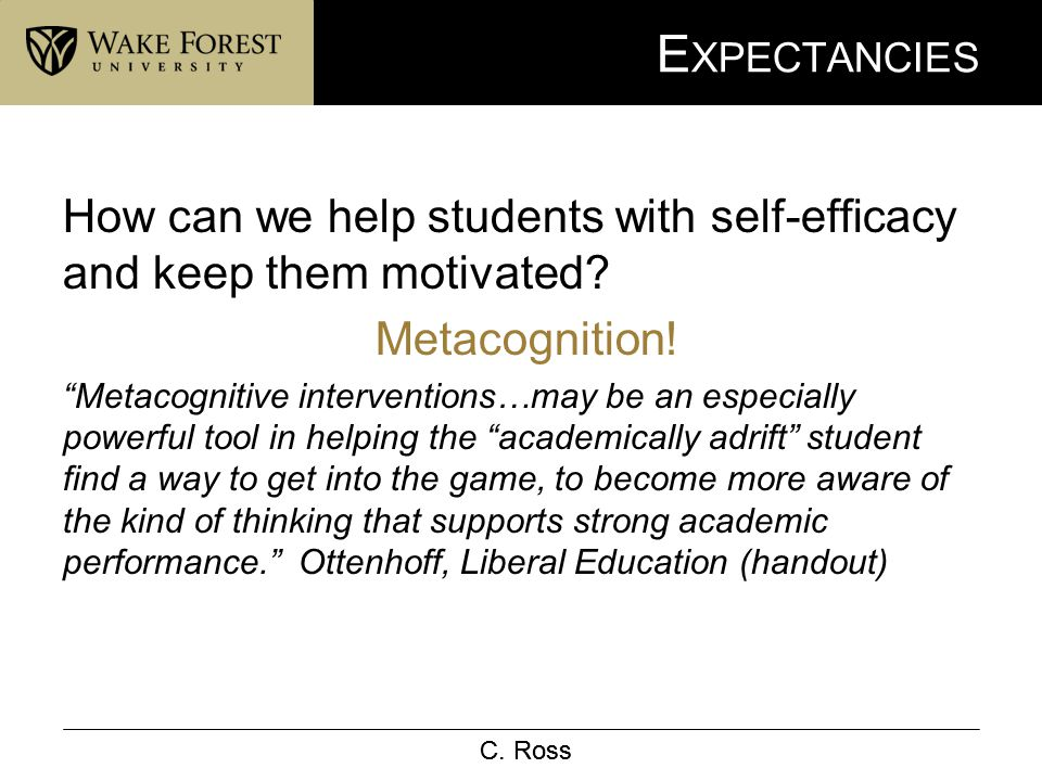 """C. Ross E XPECTANCIES How can we help students with self-efficacy and keep them motivated? Metacognition! """"Metacognitive interventions…may be an espec"""