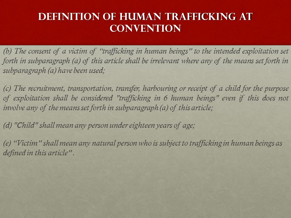 "Defınıtıon OF human trafficking at conventıon (b) The consent of a victim of ""trafficking in human beings"" to the intended exploitation set forth in s"