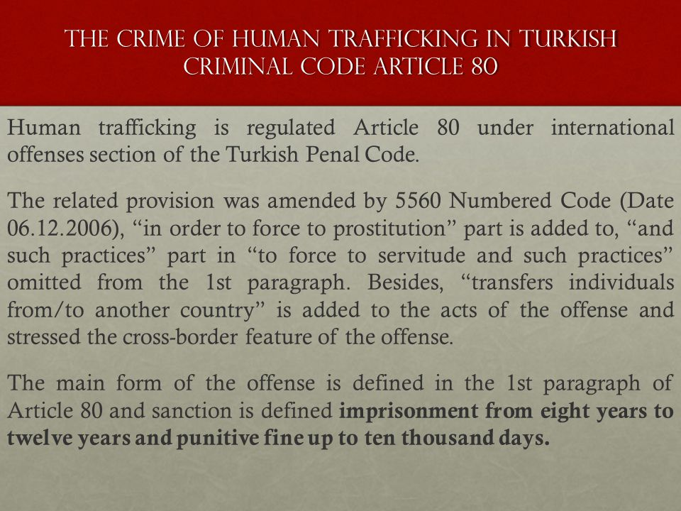 The crime of Human trafficking ın Turkish crımınal code artıcle 80 Human trafficking is regulated Article 80 under international offenses section of t