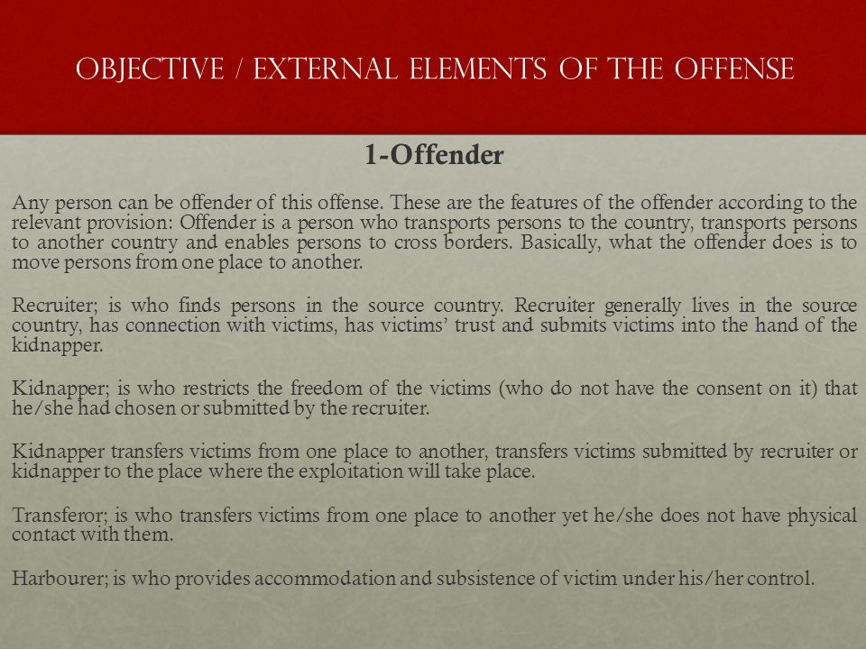 Objective / External Elements of the Offense 1-Offender Any person can be offender of this offense. These are the features of the offender according t