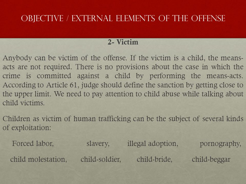 Objective / External Elements of the Offense 2- Victim Anybody can be victim of the offense.