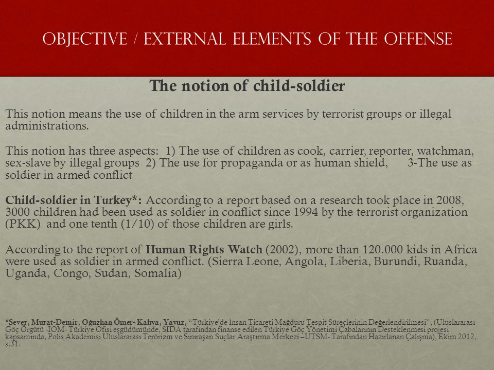 Objective / External Elements of the Offense The notion of child-soldier This notion means the use of children in the arm services by terrorist groups