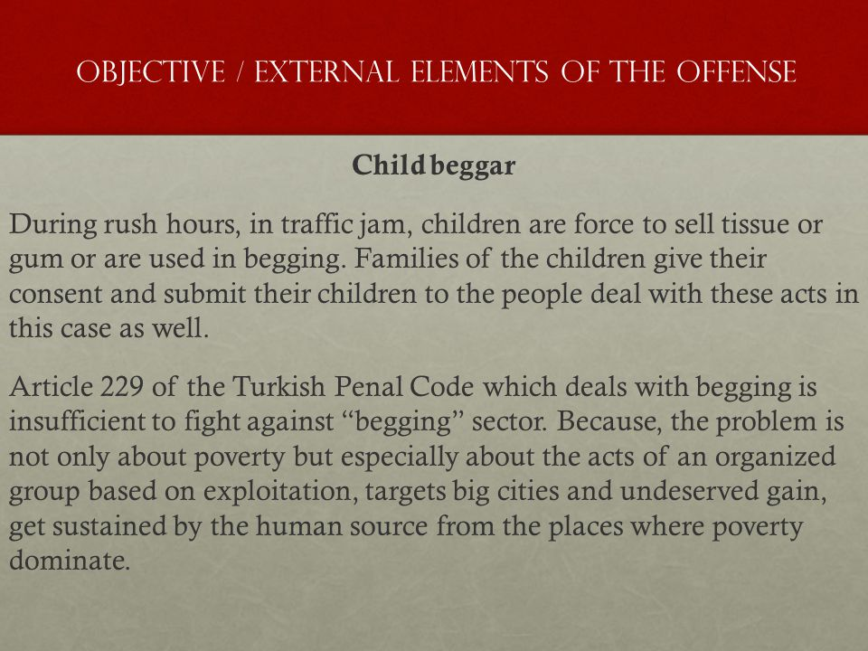 Objective / External Elements of the Offense Child beggar During rush hours, in traffic jam, children are force to sell tissue or gum or are used in b
