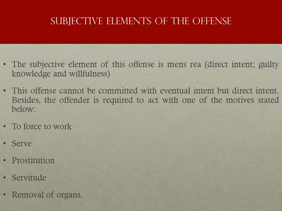 Subjective Elements of the Offense The subjective element of this offense is mens rea (direct intent; guilty knowledge and willfulness) This offense cannot be committed with eventual intent but direct intent.
