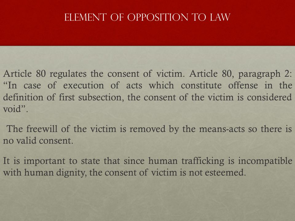 "Element of opposition to law Article 80 regulates the consent of victim. Article 80, paragraph 2: ""In case of execution of acts which constitute offen"