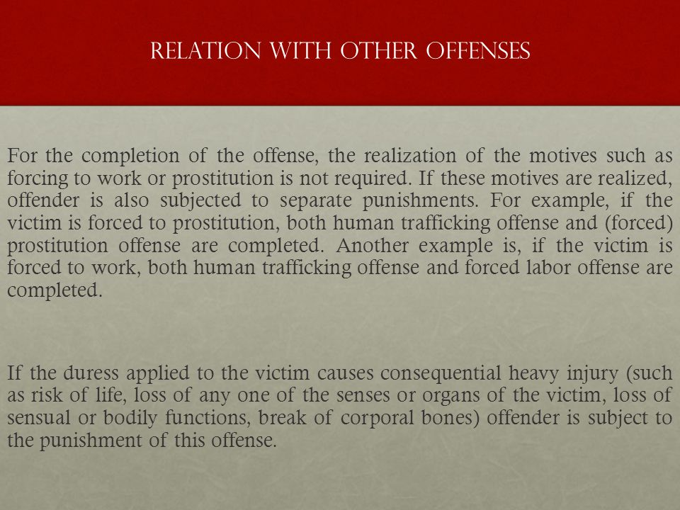 Relation with other Offenses For the completion of the offense, the realization of the motives such as forcing to work or prostitution is not required.
