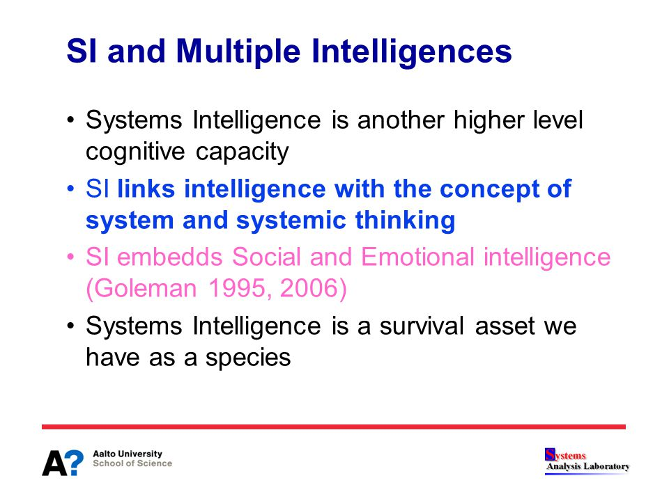 SI and Multiple Intelligences Systems Intelligence is another higher level cognitive capacity SI links intelligence with the concept of system and sys