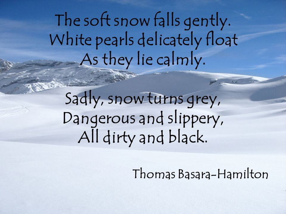 The soft snow falls gently. White pearls delicately float As they lie calmly.