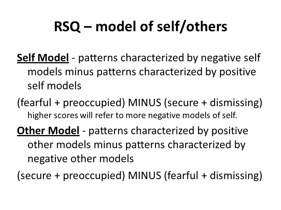RSQ – model of self/others Self Model - patterns characterized by negative self models minus patterns characterized by positive self models (fearful +