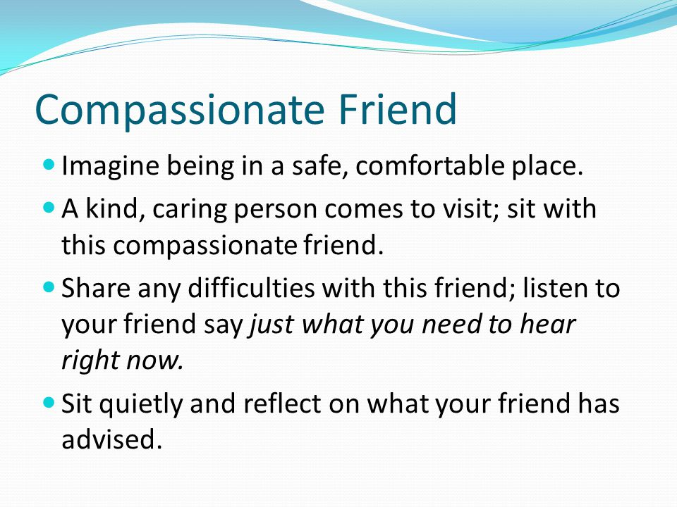 Compassionate Friend Imagine being in a safe, comfortable place.