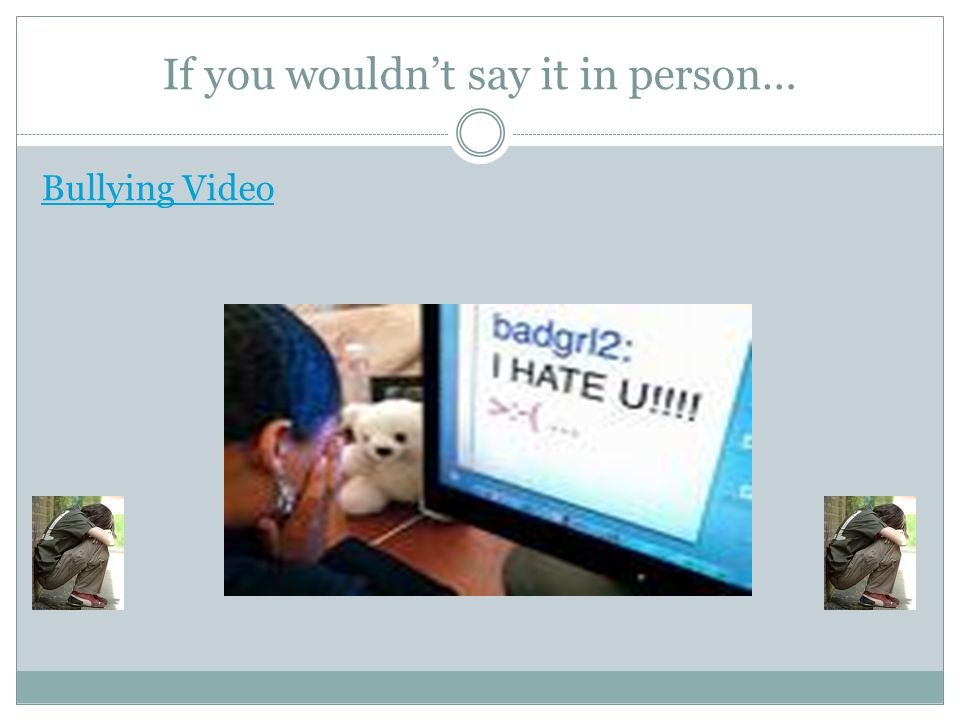 If you wouldn't say it in person… Bullying Video