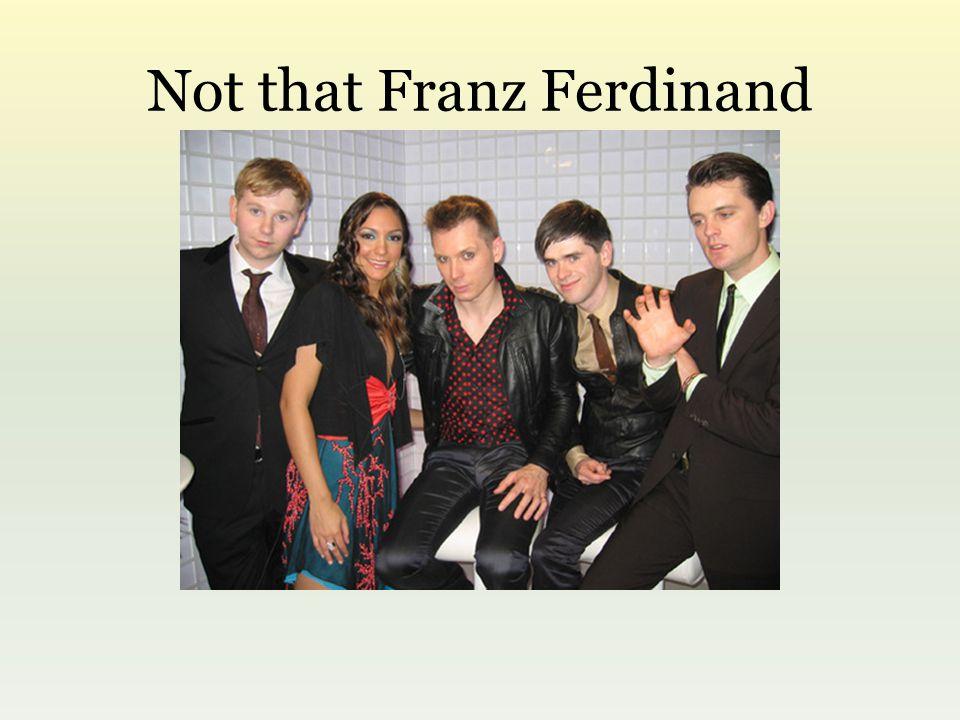 Not that Franz Ferdinand