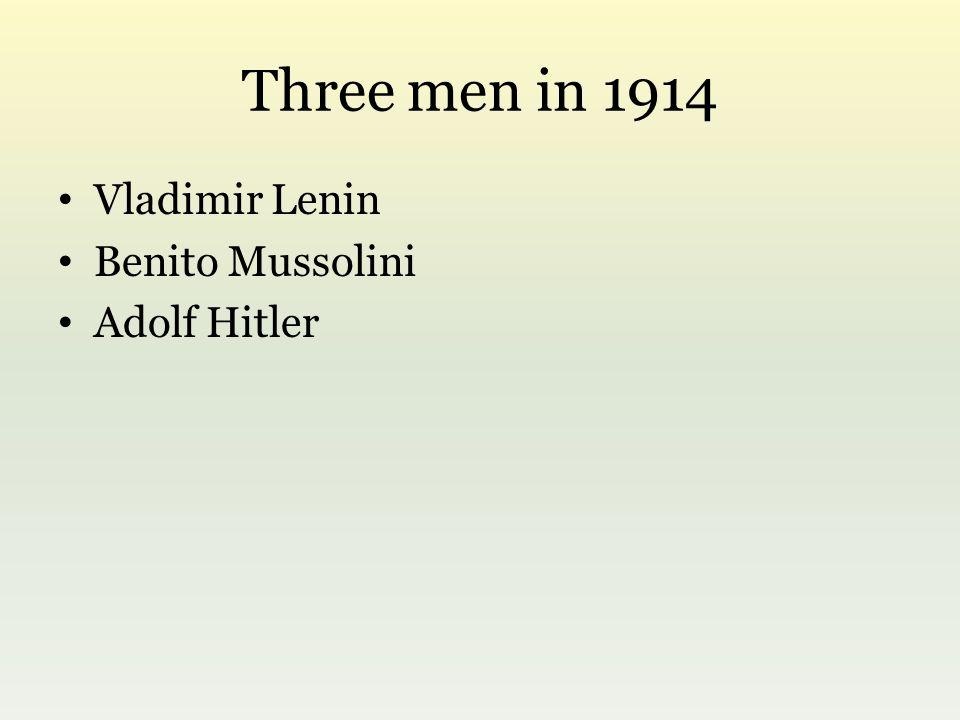 Three men in 1914 Vladimir Lenin Benito Mussolini Adolf Hitler