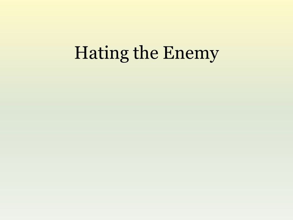 Hating the Enemy