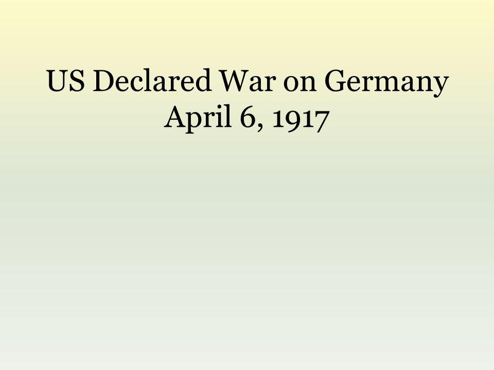 US Declared War on Germany April 6, 1917