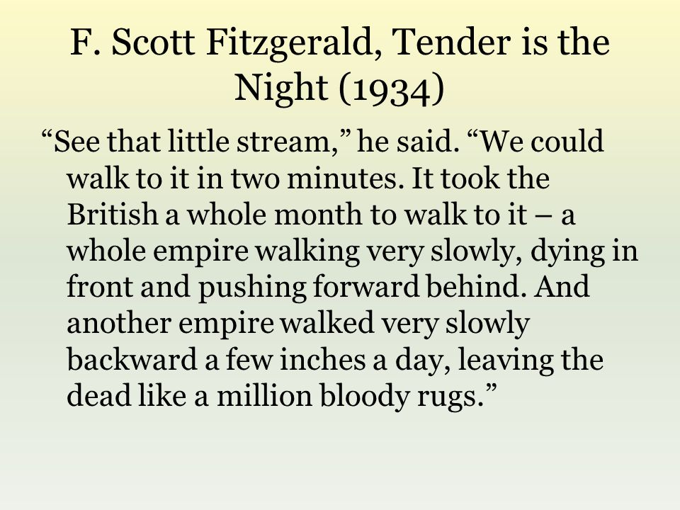 F. Scott Fitzgerald, Tender is the Night (1934) See that little stream, he said.