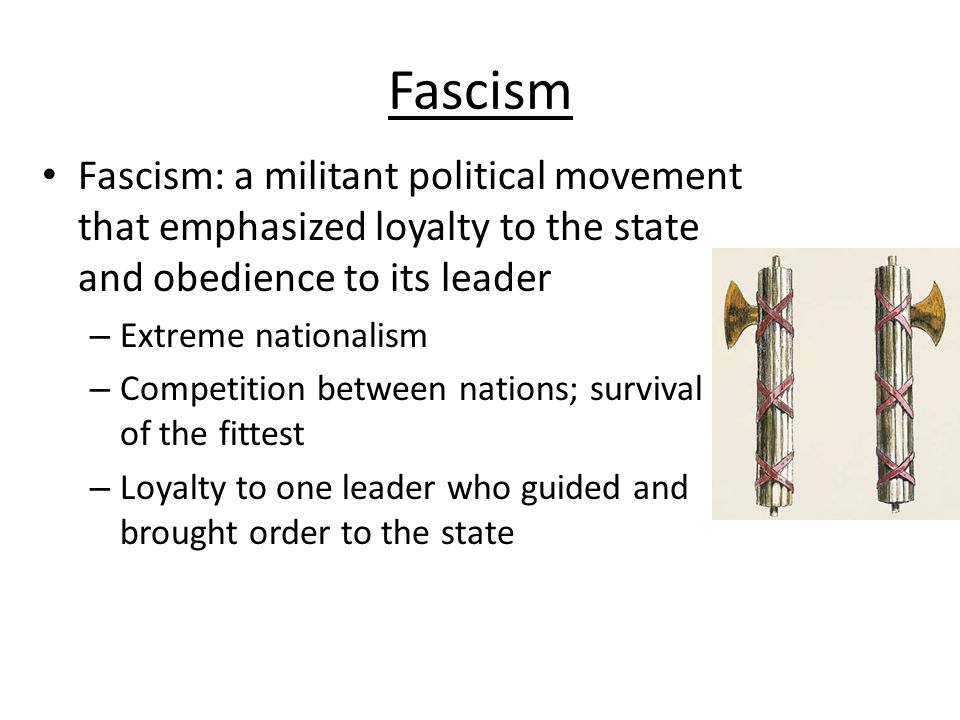 Fascism Dictators, one party Denied individual rights No democracy Totalitarian Fanatical/nationalist Each class has its place and function