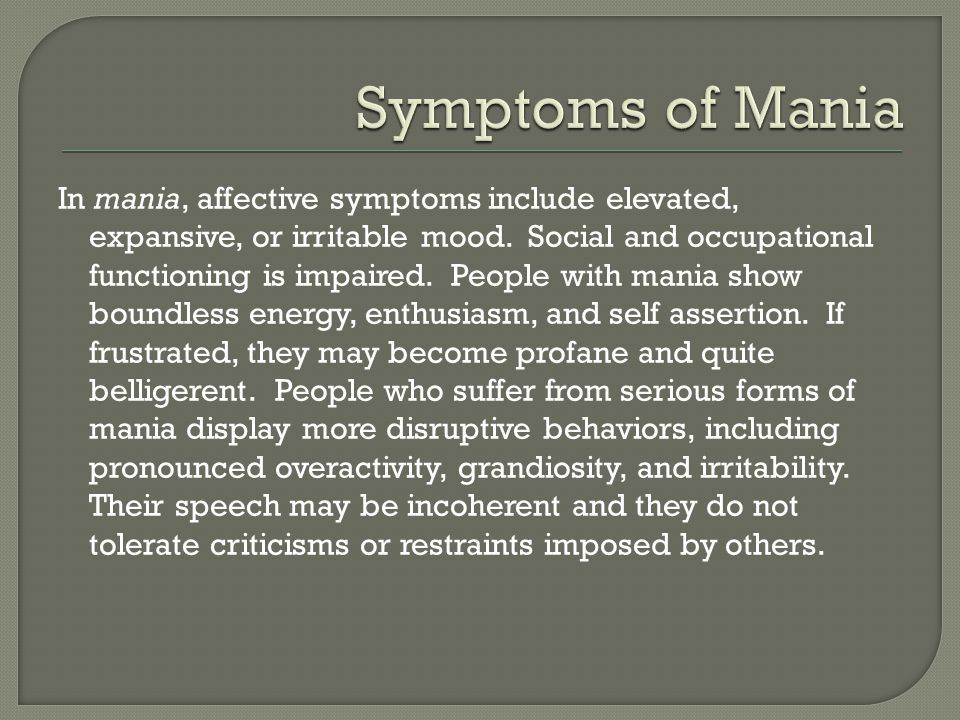 In mania, affective symptoms include elevated, expansive, or irritable mood.