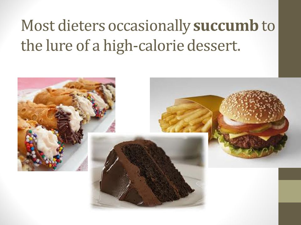 Most dieters occasionally succumb to the lure of a high-calorie dessert.