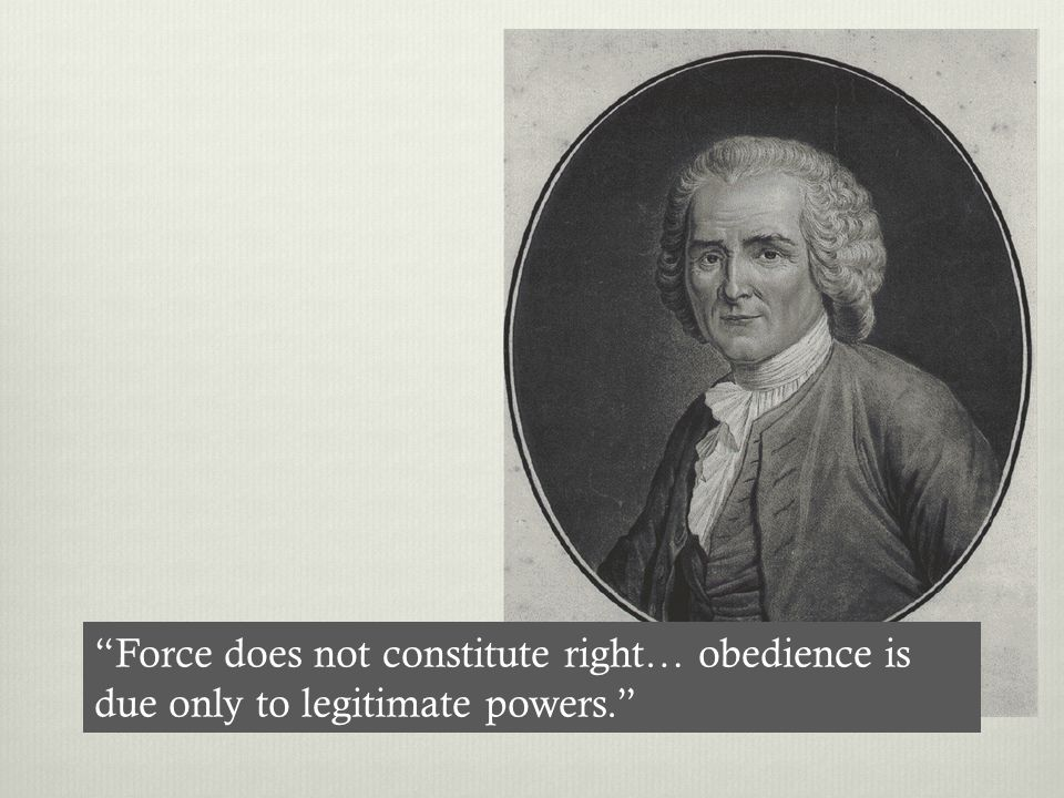 """""""Force does not constitute right… obedience is due only to legitimate powers."""""""