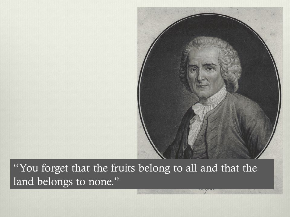 """""""You forget that the fruits belong to all and that the land belongs to none."""""""