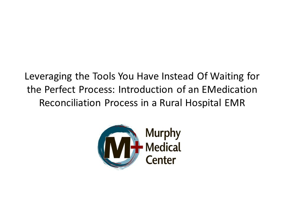 Leveraging the Tools You Have Instead Of Waiting for the Perfect Process: Introduction of an EMedication Reconciliation Process in a Rural Hospital EMR