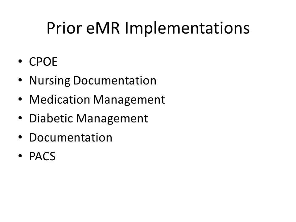 Prior eMR Implementations CPOE Nursing Documentation Medication Management Diabetic Management Documentation PACS
