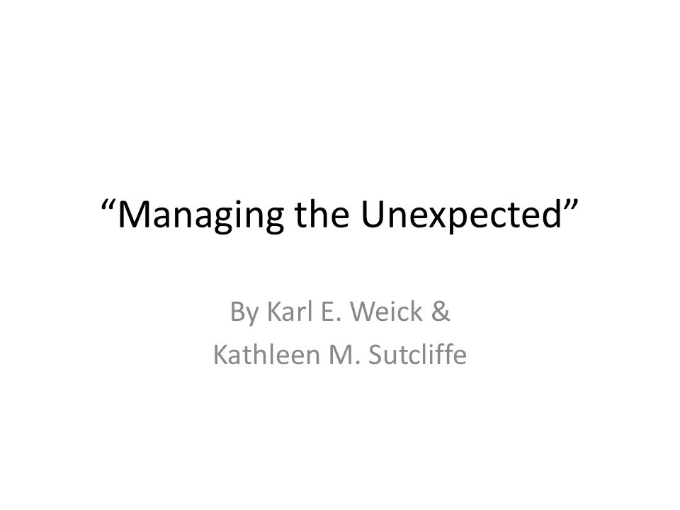 Managing the Unexpected By Karl E. Weick & Kathleen M. Sutcliffe