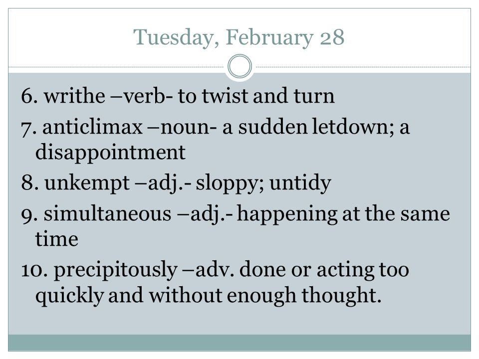 Tuesday, February 28 6. writhe –verb- to twist and turn 7.