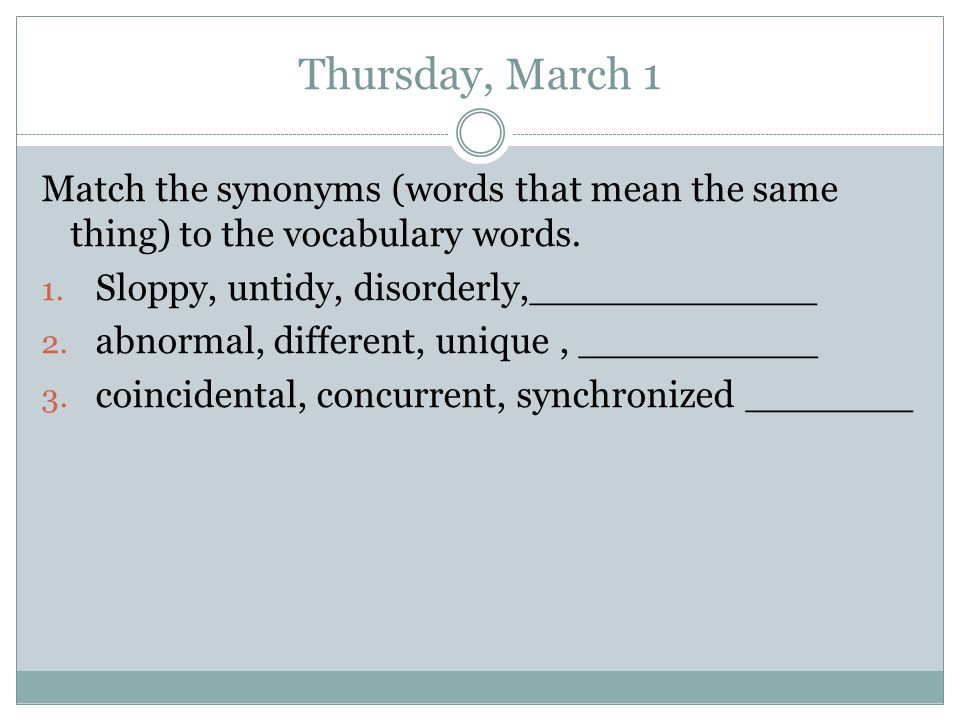 Thursday, March 1 Match the synonyms (words that mean the same thing) to the vocabulary words.