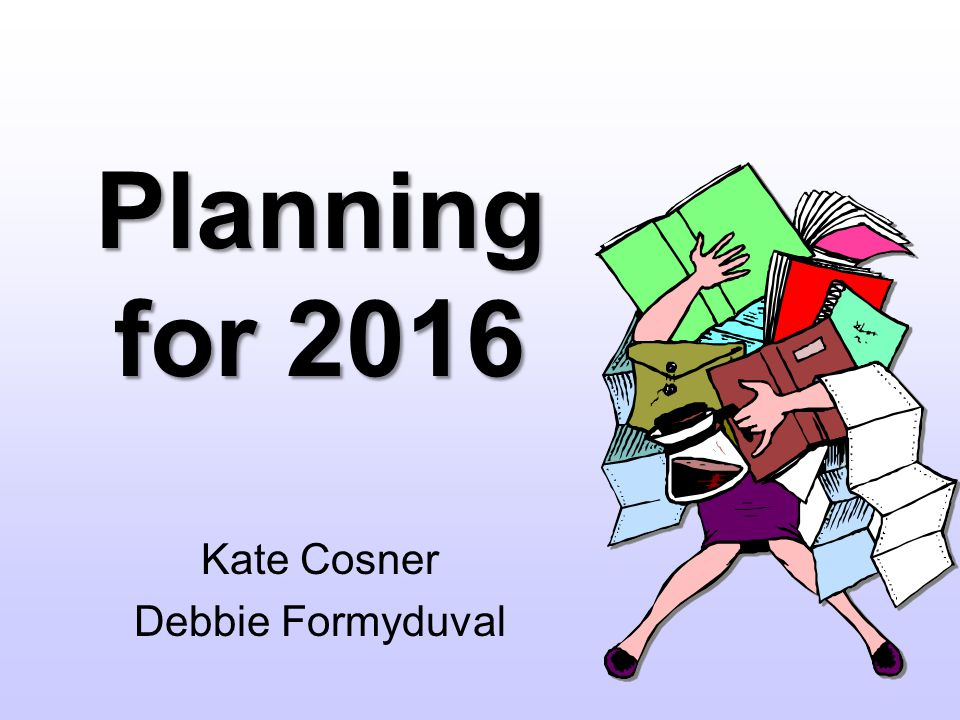 Planning for 2016 Kate Cosner Debbie Formyduval