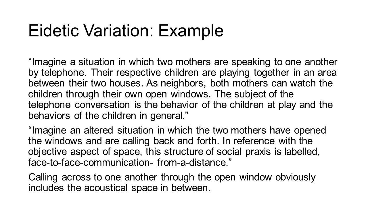 Eidetic Variation: Example Imagine a situation in which two mothers are speaking to one another by telephone.