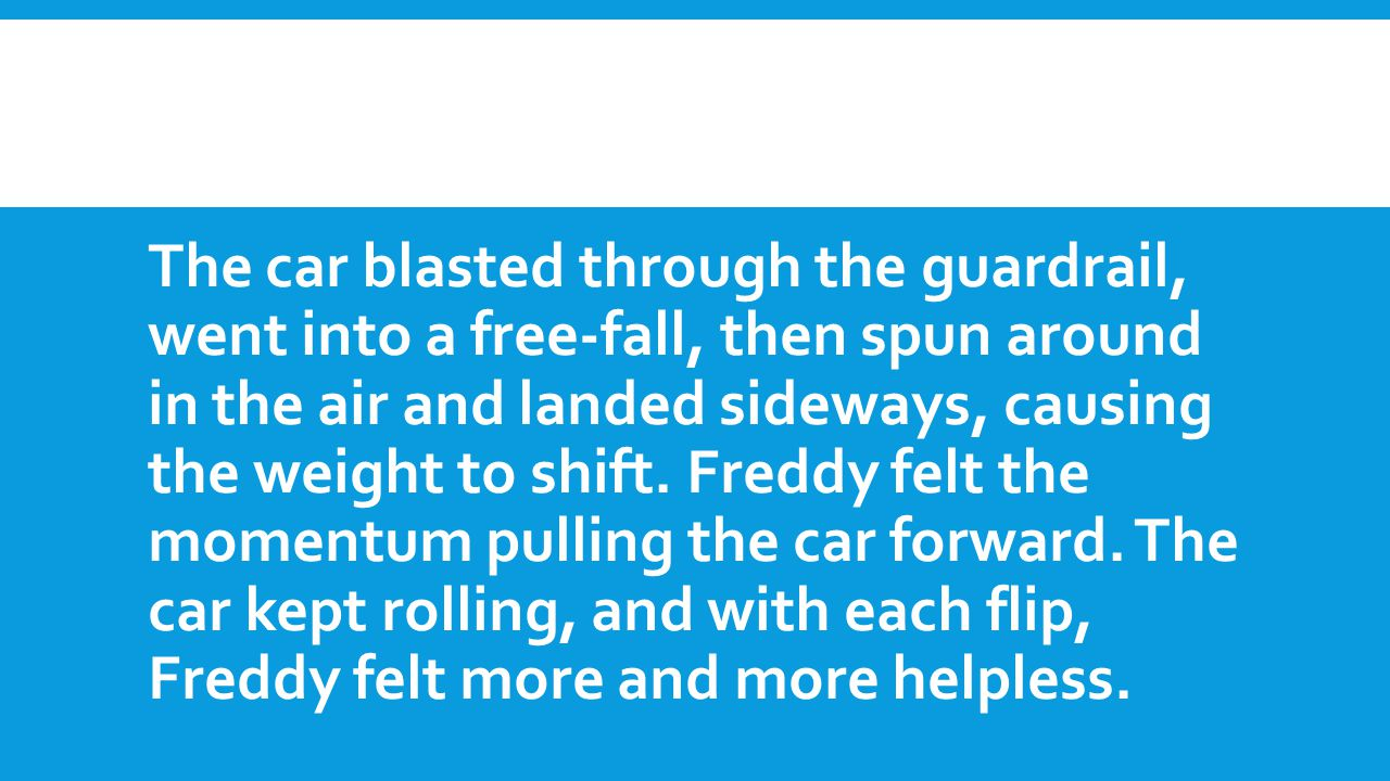 The car blasted through the guardrail, went into a free-fall, then spun around in the air and landed sideways, causing the weight to shift. Freddy fel