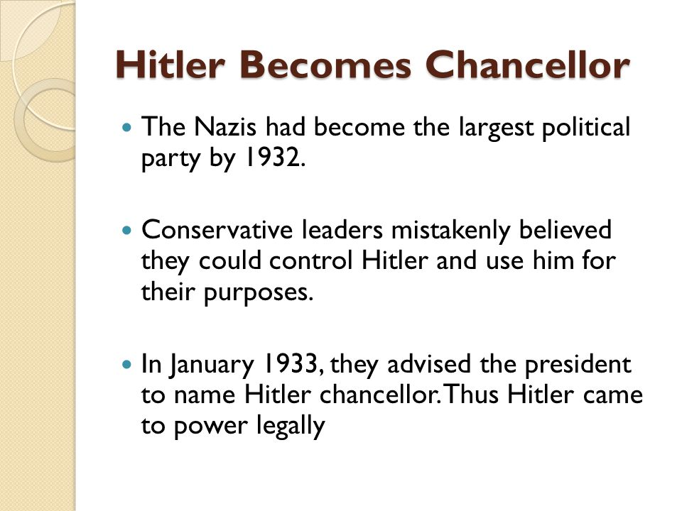 Hitler Becomes Chancellor The Nazis had become the largest political party by 1932. Conservative leaders mistakenly believed they could control Hitler