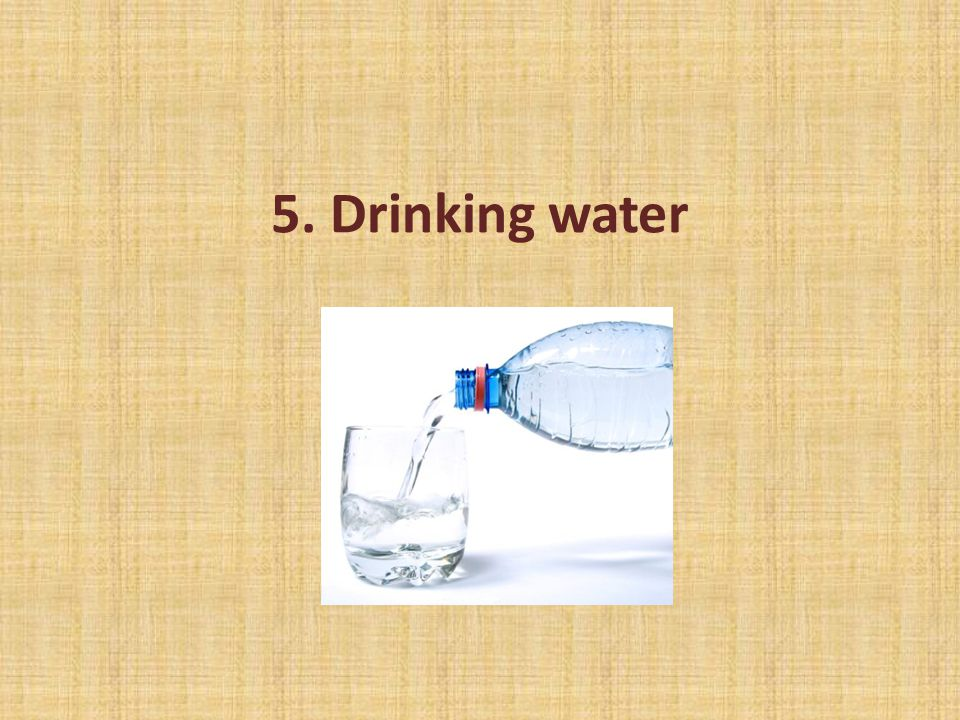 5. Drinking water