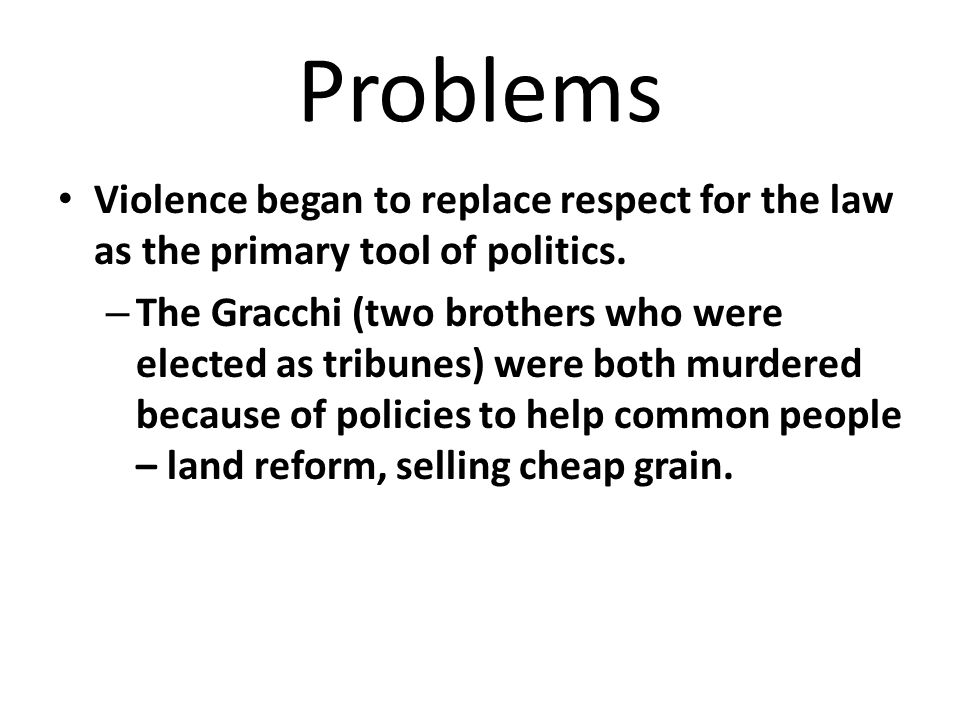 Problems Violence began to replace respect for the law as the primary tool of politics.