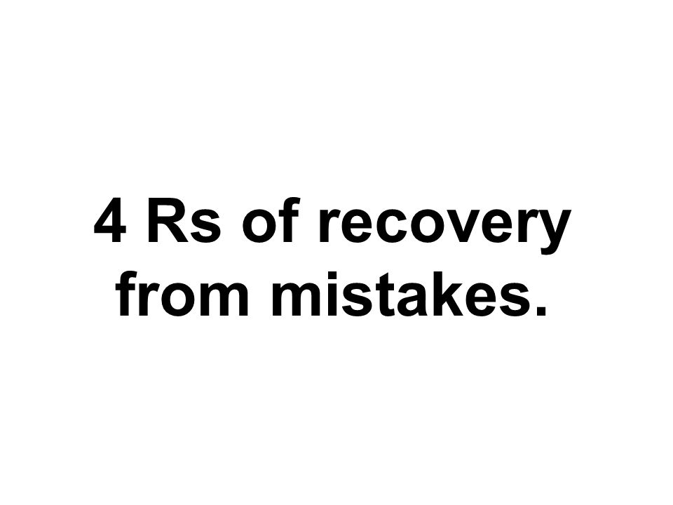 4 Rs of recovery from mistakes.