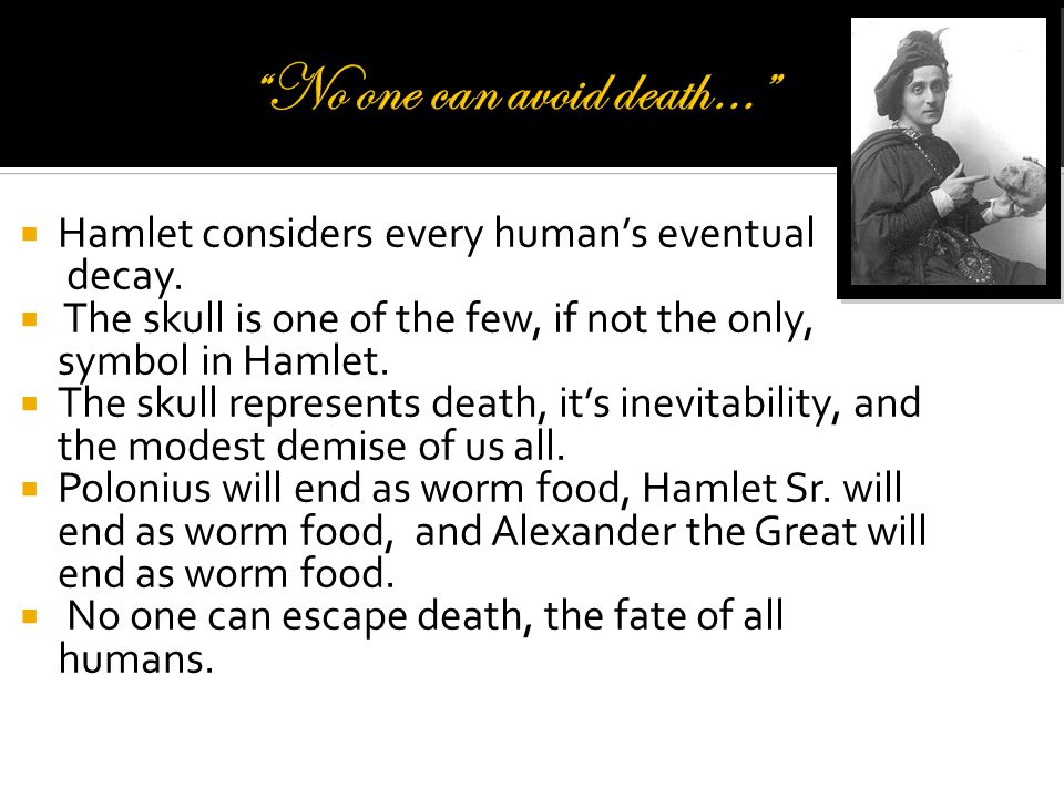  Hamlet considers every human's eventual decay.