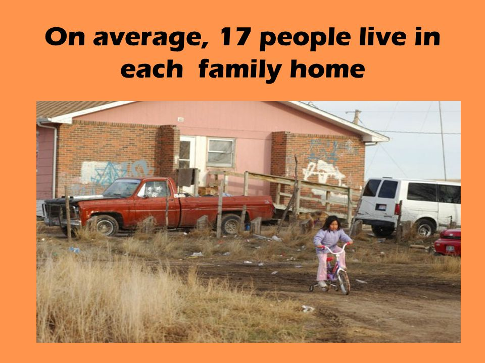 On average, 17 people live in each family home